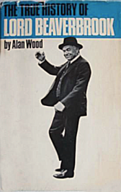 True Hist Beaverbrook Alan Wood cover